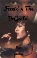 Feenin' 4 The DeGrates by Addiction2DaEra