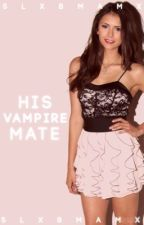 His Vampire Mate ✔️[Book 1] by slxbmamx