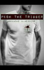 PUSH THE TRIGGER by Alaeddine_