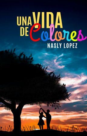 Una vida de colores (TERMINADA) - WATTYS2019 by NaslyLopez7