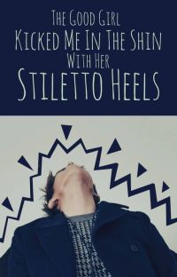The Good Girl Kicked Me In the Shin With Her Stiletto Heels *SEQUEL* cover