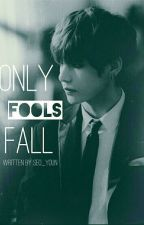 Only Fools Fall || k.th || BOOK ONE by seoyunn_i