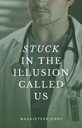 Stuck in the Illusion Called Us [COMPLETED] by MaggieTearjerky