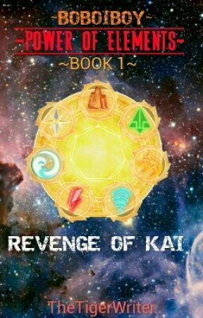 Boboiboy - Power Of Elements | Book 1 | Revenge Of Kai by TheTigerWriter_02