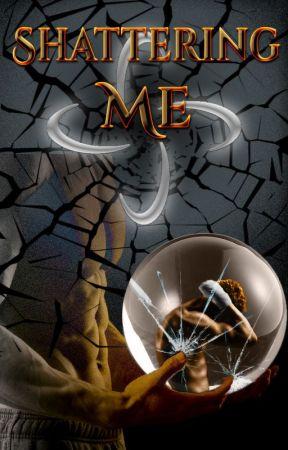 Shattering Me by StorytellerMike