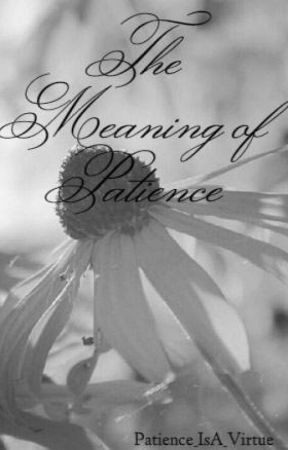 The Meaning of Patience by Patience_IsA_Virtue