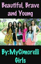 Beautiful, Brave and Young by MyCimorelliGirls