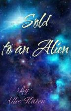 🔗Sold to an Alien🔗 by AllieKitten91