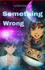 Something Wrong by Kaninchenmutti