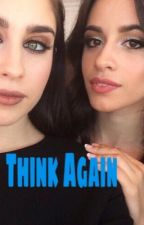 Think Again (Camren) by senseizayn