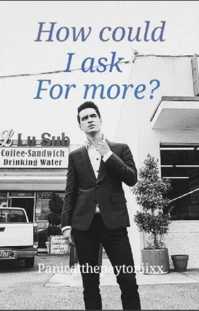 How could I ask for more? (Brendon Urie x Reader) by iamnotactiveanymore