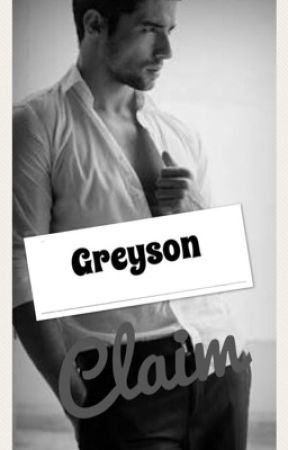 Greyson Claim ( needs editing) by possessiveloverfever