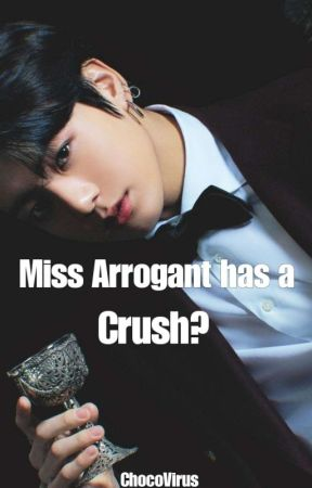 Miss Arrogant Has A Crush ? [BTS Jk fanfic] by ChocoVirus