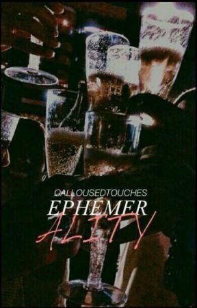 """-""""EPHEMERALITY"""" by CALLOUSEDTOUCHES"""