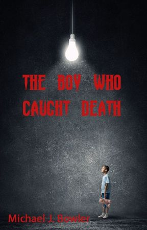 The Boy Who Caught Death by MichaelBowler