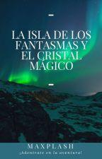 LA ISLA DE LOS FANTASMAS Y EL CRISTAL MÁGICO by MAXPLASH