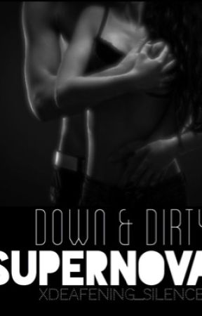 Down & Dirty - SUPERNOVA'S Smut Chapters  by XDeafening_SilenceX