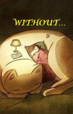 WITHOUT... by Cats_Land