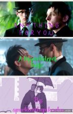 Anything For You~ A Nygmobblepot Fanfic by sparklesthepikachu