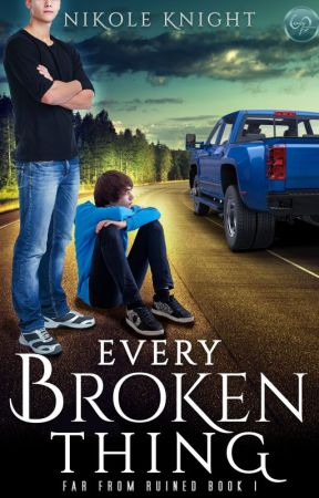 Every Broken Thing: Far From Ruined Book 1 by NikoleKnight