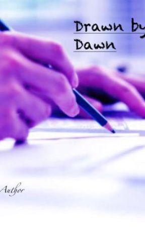 Drawn by Dawn by DawnHunter1023