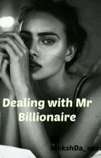 Dealing with Mr Billionaire (Completed) by MokshDa_xoxo
