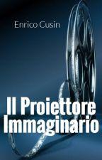 IL PROIETTORE IMMAGINARIO by enricocusin