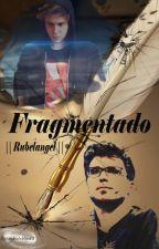 Fragmentado || Rubelangel || by nekodoblas13