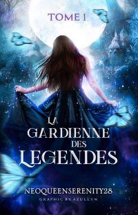 La Gardienne des Légendes ✷ Tome I. La Relève [REPENSÉ & RÉÉCRIT] cover