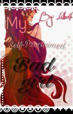 -My Self-proclaimed Bad Girl-(Still In Editing) by LilBeth_Sc
