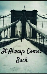 It Always Comes Back( undergoing editing) cover