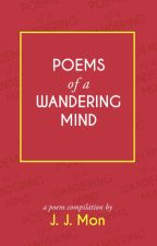 Poems of a Wandering Mind by jjmonxx