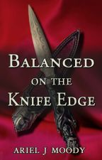 Balanced On the Knife Edge by arieljmoody