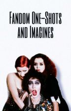 Fandom One-Shots and Imagines by _queenofthefandoms_