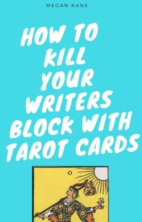 How to kill your writer's block with Tarot Cards cover