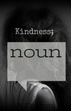 Kindness; noun by crimsonbutterflyA