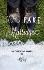Our Fake Marriage by MRayWrites