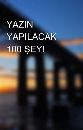 YAZIN YAPILACAK 100 ŞEY! by CansuAty
