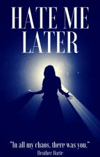Hate Me Later (Lesbian Story) by HeatherDarte