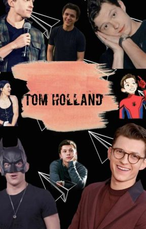 Songfics de Tom Holland, Peter Parker, Sam y Harry Holland ♡ by sunshine_albahir