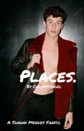 Places. «Shawn Mendes fanfic» by Calums4ngel