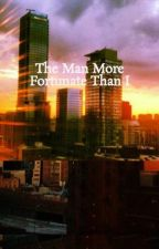 The Man More Fortunate Than I by AZflorence
