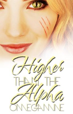 Higher Than The Alpha (#Wattys2014) »ᴄɵᴍᴘᴌᴇтᴇ«