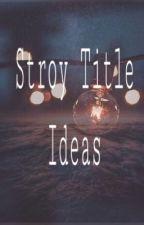 Story Title ideas  by blueflu