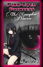 Pink-Eyed Princess (The Gangster Princess) by MarJorie_5