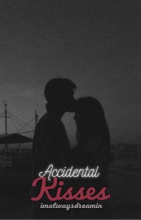 Accidental Kisses (Short Story) by imalwaysdreamin