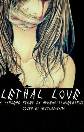 Lethal Love (Yandere boys x Yandere reader) by kawaiilovethings