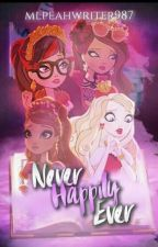 Never Happily Ever ((Complete)) #EAHWattyAwards2018 by mlpeahwriter987