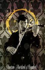 Observe (Sherlock x Reader) by _WhyAmILikeThis