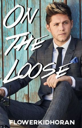 On The Loose | Niall Horan AU by athomenjh